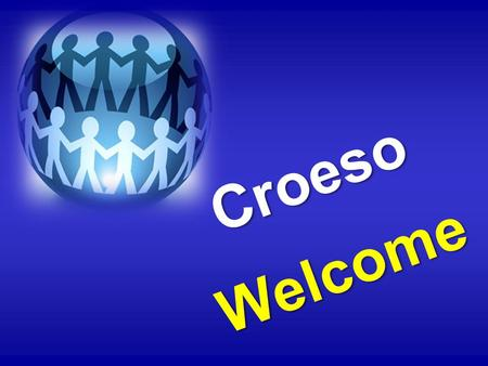 Croeso Welcome. Working with Groups - a brief introduction to facilitation.