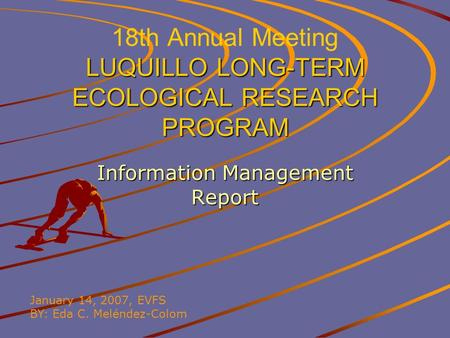 LUQUILLO LONG-TERM ECOLOGICAL RESEARCH PROGRAM 18th Annual Meeting LUQUILLO LONG-TERM ECOLOGICAL RESEARCH PROGRAM Information Management Report January.