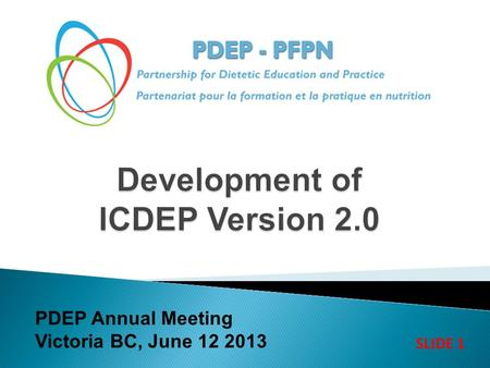 PDEP Annual Meeting Victoria BC, June 12 2013 SLIDE 1.