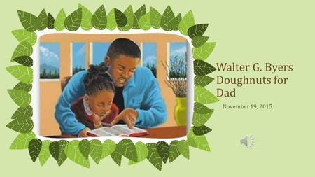 Walter G. Byers Doughnuts for Dad November 19, 2015 NOTE: To change images on this slide, select a picture and delete it. Then click the Insert Picture.