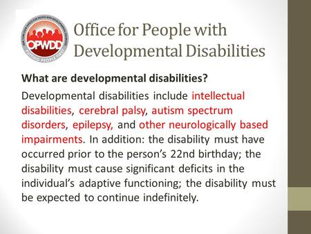 Office for People with Developmental Disabilities What are developmental disabilities? Developmental disabilities include intellectual disabilities, cerebral.