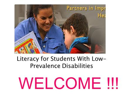 WELCOME !!! Literacy for Students With Low- Prevalence Disabilities.