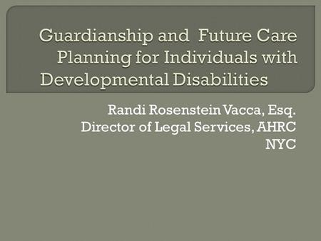 Randi Rosenstein Vacca, Esq. Director of Legal Services, AHRC NYC