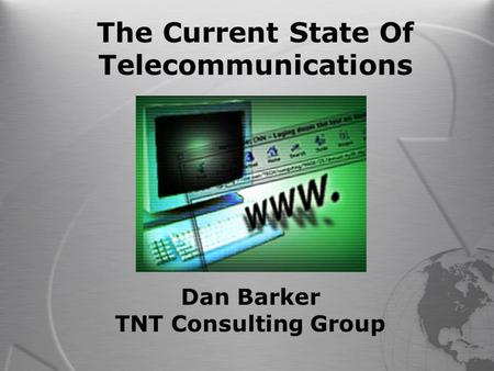 1 1084_06F9_c3 © 1999, Cisco Systems, Inc. The Current State Of Telecommunications Dan Barker TNT Consulting Group.