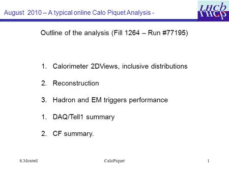 S.MonteilCaloPiquet1 August 2010 – A typical online Calo Piquet Analysis - Outline of the analysis (Fill 1264 – Run #77195) 1. Calorimeter 2DViews, inclusive.
