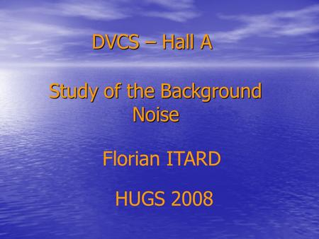 DVCS – Hall A Study of the Background Noise HUGS 2008 Florian ITARD.