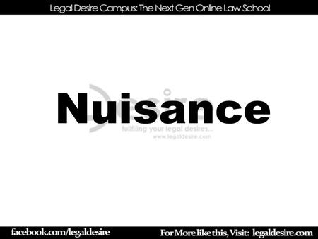 Nuisance. Meaning According to Black Stone, Nuisance is something that causes damage, inconvenience and annoyance to the plaintiff. Sir Federick Pollock.