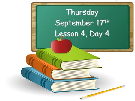 Thursday September 17 th Lesson 4, Day 4. Objective: To listen and respond appropriately to oral communication. Question of the Day: What if roosters.