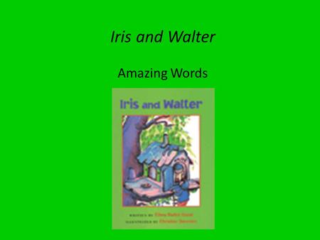 Iris and Walter Amazing Words. Iris and Walter Amazing Words  investigate  rural  urban  creature  underground  brittle  decision  dart.