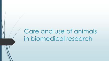 Care and use of animals in biomedical research. Pre-survey  1. List the major things you know or have heard about the use of animals in biomedical research.