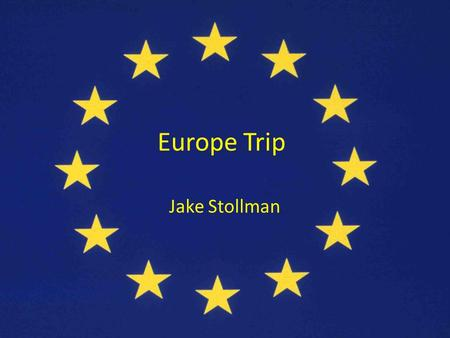 Europe Trip Jake Stollman. England major/important city: London important physical feature: Thames River historical site: Churchill Museum major tourist.