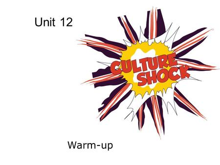 Unit 12 Warm-up. What is culture shock? River Thames.