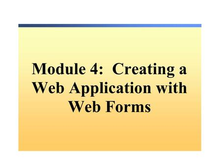 Module 4: Creating a Web Application with Web Forms.