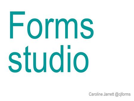 Caroline Forms studio. 2 It's easy to say which page is the form.