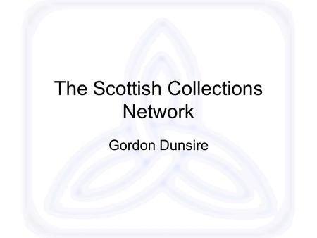 "The Scottish Collections Network Gordon Dunsire. Collection-level descriptions service (> 3500) ""Landscaping"" function in the Scottish Information Environment:"