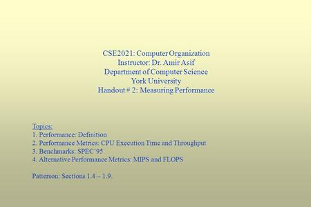 CSE2021: Computer Organization Instructor: Dr. Amir Asif Department of Computer Science York University Handout # 2: Measuring Performance Topics: 1. Performance: