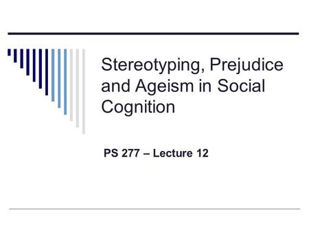 Stereotyping, Prejudice and Ageism in Social Cognition