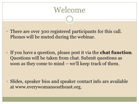 Welcome There are over 300 registered participants for this call. Phones will be muted during the webinar. If you have a question, please post it via the.
