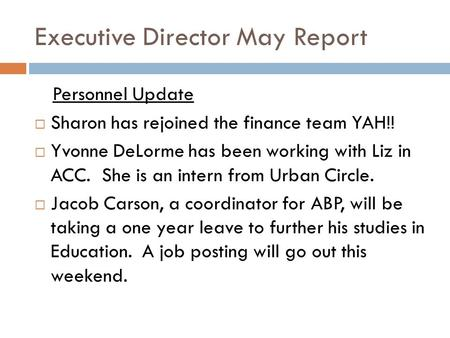 Executive Director May Report Personnel Update  Sharon has rejoined the finance team YAH!!  Yvonne DeLorme has been working with Liz in ACC. She is an.
