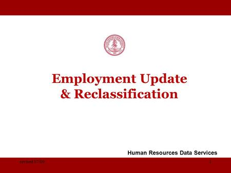 STANFORD UNIVERSITY Employment Update & Reclassification Human Resources Data Services revised 07/091.