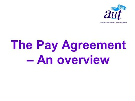 The Pay Agreement – An overview. The agreement is set out in the Framework document. The Framework also refers to national guidance which also makes up.