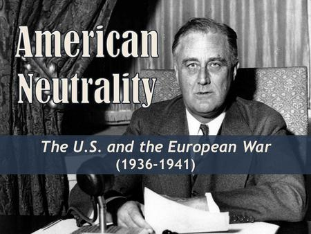 The U.S. and the European War ( )