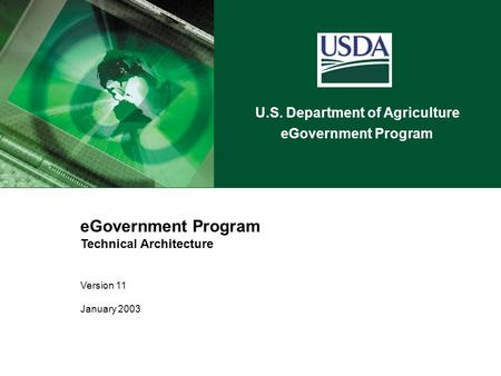 U.S. Department of Agriculture eGovernment Program Technical Architecture Version 11 January 2003.