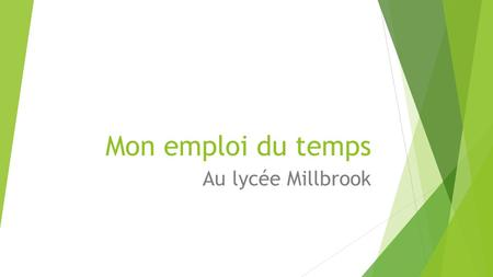 Mon emploi du temps Au lycée Millbrook. You are going to create your own Emploi du Temps, like Stephanie's on page 56  Use the back of your French paper.