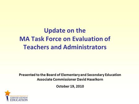 Update on the MA Task Force on Evaluation of Teachers and Administrators Presented to the Board of Elementary and Secondary Education Associate Commissioner.