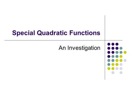 Special Quadratic Functions An Investigation Special Quadratic Functions Consider the quadratic function  f(n) = n 2 + n + 41 If we put n = 0, we get.