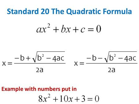 Standard 20 The Quadratic Formula Example with numbers put in.