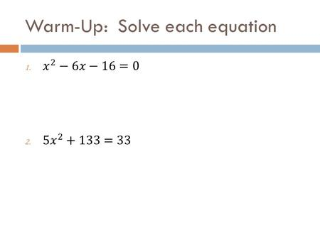 Warm-Up: Solve each equation. Essential Question  How do I use the quadratic formula?