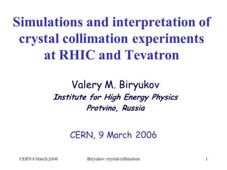 CERN 9 March 2006Biryukov: crystal collimation1 Simulations and interpretation of crystal collimation experiments at RHIC and Tevatron CERN, 9 March 2006.
