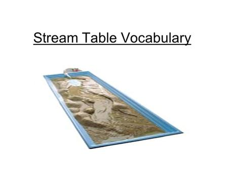 Stream Table Vocabulary. Erosion is the removal and transportation of loose earth materials.