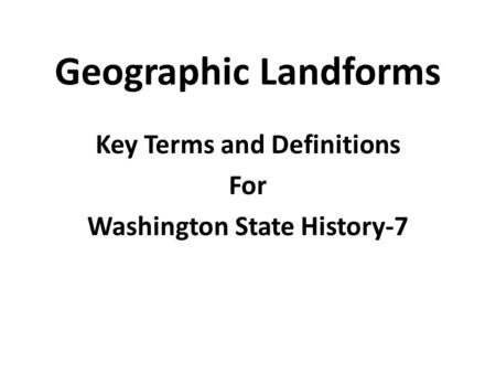 Geographic Landforms Key Terms and Definitions For Washington State History-7.