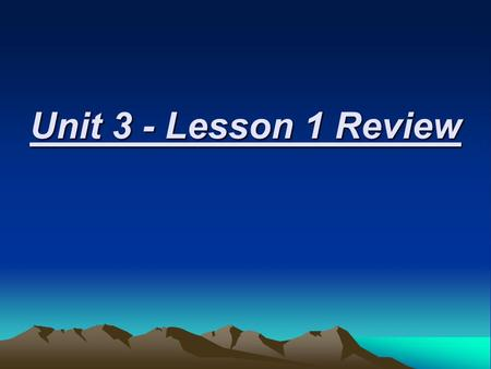 Unit 3 - Lesson 1 Review. Question 1 – True or False? The topography of an area includes the area's elevation, relief, and landforms. True.