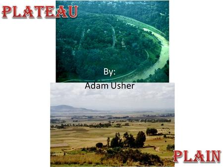 By: Adam Usher. Plateaus  a large highland area of fairly level land separated from surrounding land by steep slopes  are widespread, and together with.