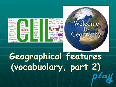 Geographical features (vocabuolary, part 2)