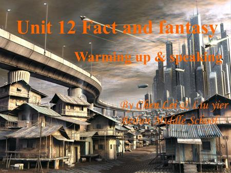Unit 12 Fact and fantasy Warming up & speaking By Chen Lei & Liu yier Beilun Middle School.