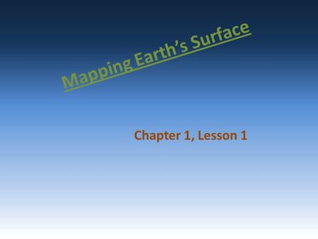 Mapping Earth's Surface Chapter 1, Lesson 1. The difference in elevation between the highest and lowest parts of an area. relief.