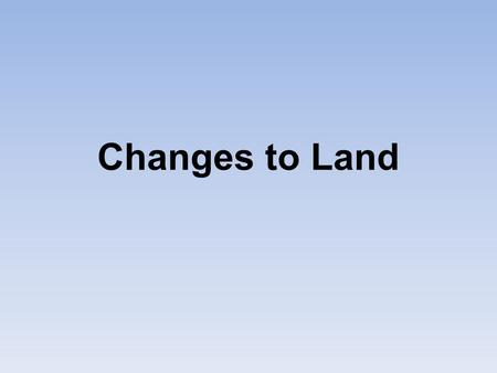 Changes to Land. Landforms Features on the surface of the earth such as mountains, hills, dunes, oceans and rivers.
