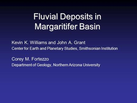 Fluvial Deposits in Margaritifer Basin Kevin K. Williams and John A. Grant Center for Earth and Planetary Studies, Smithsonian Institution Corey M. Fortezzo.