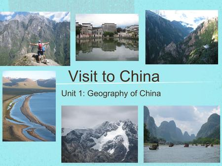 Visit to China Unit 1: Geography of China. Unit 1 Objectives Where is China located? What are the characteristics of the relief and climate of China?