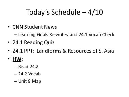 Today's Schedule – 4/10 CNN Student News – Learning Goals Re-writes and 24.1 Vocab Check 24.1 Reading Quiz 24.1 PPT: Landforms & Resources of S. Asia HW:
