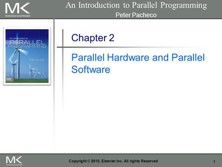 1 Copyright © 2010, Elsevier Inc. All rights Reserved Chapter 2 Parallel Hardware and Parallel Software An Introduction to Parallel Programming Peter Pacheco.