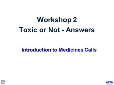 Workshop 2 Toxic or Not - Answers Introduction to Medicines Calls.