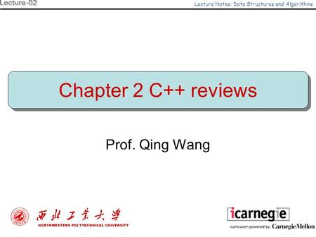 Chapter 2 C++ reviews Prof. Qing Wang Lecture Notes: Data Structures and Algorithms.
