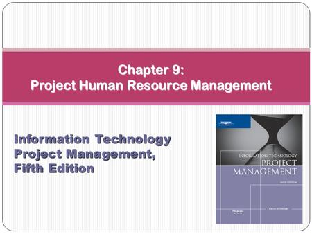 Chapter 9: Project Human Resource Management Information Technology Project Management, Fifth Edition.
