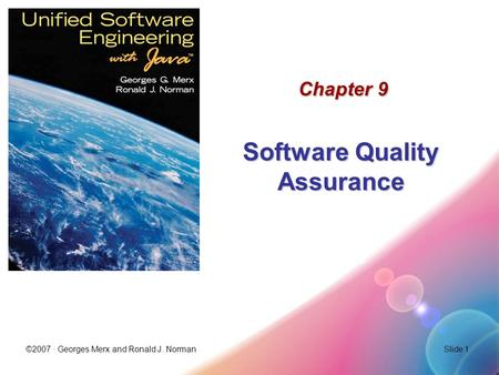 ©2007 · Georges Merx and Ronald J. NormanSlide 1 Chapter 9 Software Quality Assurance.