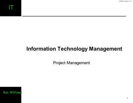 PPTTEST 12/26/2015 12:41 1 IT Ron Williams Information Technology Management Project Management.